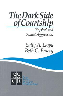 The Dark Side of Courtship: Physical and Sexual Aggression - Lloyd, Sally A, Dr.