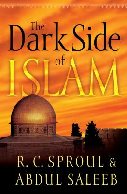 The Dark Side of Islam - Sproul, R C, and Saleeb, Abdul