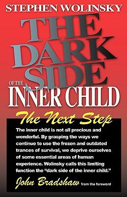 The Dark Side of the Inner Child - Wolinsky, Stephen, PH.D., and Bradshaw, John (Foreword by), and Bradshaw, John E (Designer)