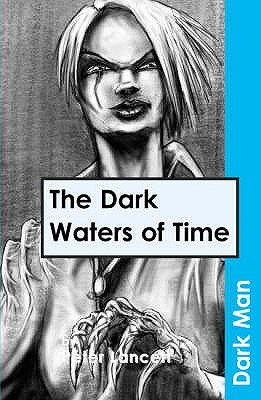The Dark Waters of Time - Lancett, Peter