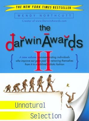 The Darwin Awards II: Unnatural Selection - Northcutt, Wendy