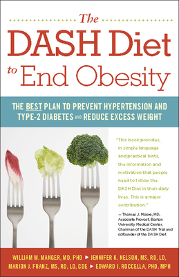 The Dash Diet to End Obesity: The Best Plan to Prevent Hypertension and Type-2 Diabetes and Reduce Excess Weight - Manger, William M, and Nelson, Jennifer K, and Franz, Marion J