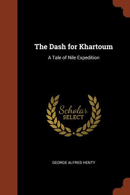 The Dash for Khartoum: A Tale of Nile Expedition - Henty, George Alfred