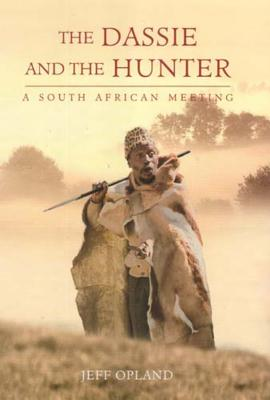The Dassie and the Hunter: A South African Meeting - Opland, Jeff