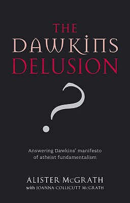 The Dawkins Delusion? - McGrath, Alister, DPhil, DD, and McGrath, Joanna Collicutt