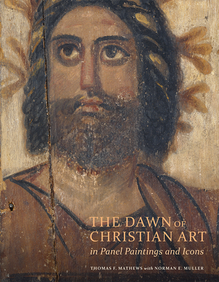 The Dawn of Christian Art in Panel Paintings and Icons - Mathews, Thomas