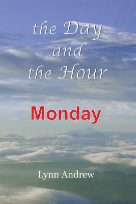 The Day and the Hour: Monday - Andrew, Lynn