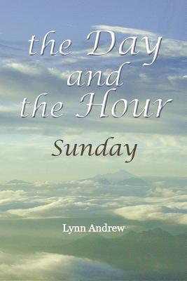 The Day and the Hour: Sunday - Andrew, Lynn