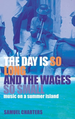 The Day Is So Long and the Wages So Small: Music on a Summer Island - Charters, Samuel Barclay