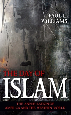 The Day of Islam: The Annihilation of America and the Western World - Williams, Paul L, PH.D.