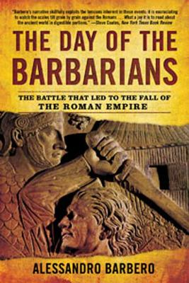 The Day of the Barbarians: The Battle That Led to the Fall of the Roman Empire - Barbero, Alessandro