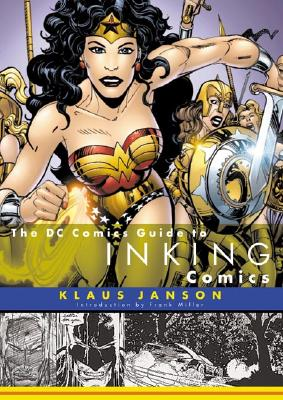 The DC Comics Guide to Inking Comics - Janson, Klaus, and Miller, Frank (Introduction by)