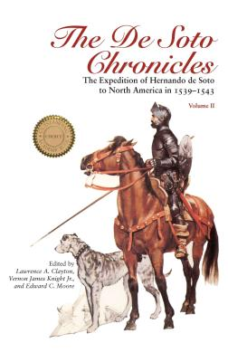 The de Soto Chronicles: The Expedition of Hernando de Soto to North America in 1539-1543 - Clayton, Lawrence A (Editor), and Knight, Vernon J (Editor), and Moore, Edward C (Editor)