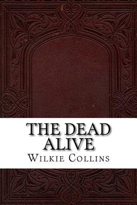 The Dead Alive - Collins, Wilkie