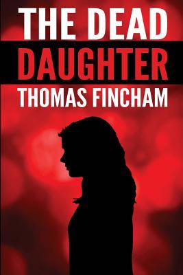 The Dead Daughter - Fincham, Thomas