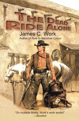 The Dead Ride Alone - Work, James C