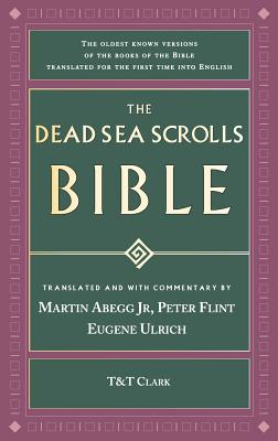 The Dead Sea Scrolls Bible: the Oldest Known Bible - Abegg, Martin (Editor), and Flint, Peter W. (Editor), and Ulrich, Eugene C. (Editor)