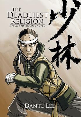 The Deadliest Religion: A Wuxia Mythology Novel - Lee, Dante