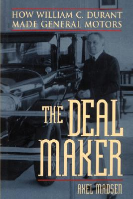 The Deal Maker: How William C. Durant Made General Motors - Madsen, Axel