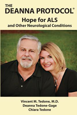 The Deanna Protocol(r): Hope for ALS and Other Neurological Conditions - Tedone M D, Vincent M, and Tedone-Gage, Deanna, and Tedone, Chiara