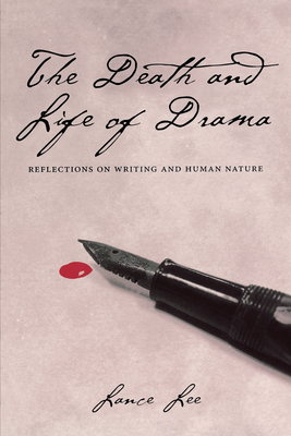 The Death and Life of Drama: Reflections on Writing and Human Nature - Lee, Lance