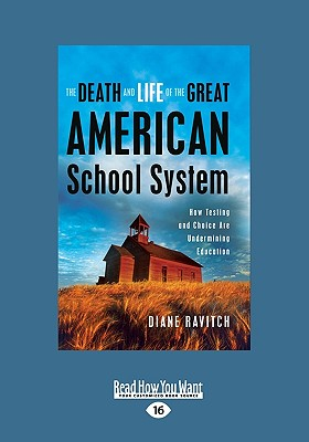 The Death and Life of the Great American School System: How Testing and Choice Are Undermining Education - Ravitch, Diane, Professor