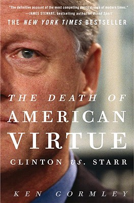 The Death of American Virtue: Clinton vs. Starr - Gormley, Ken
