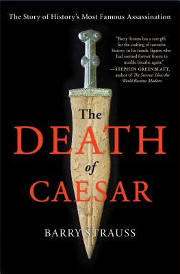 The Death of Caesar: The Story of History's Most Famous Assassination - Strauss, Barry