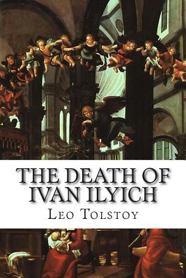 The Death of Ivan Ilyich - Tolstoy, Leo Nikolayevich, Count, and Maude, Louise (Translated by), and Maude, Aylmer (Translated by)