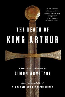 The Death of King Arthur: A New Verse Translation - Armitage, Simon (Translated by)