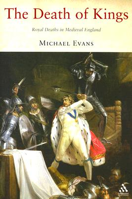 The Death of Kings: Royal Deaths in Medieval England - Evans, Michael R