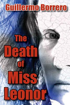 The Death of Miss Leonor: A Play in Two Acts - Borrero, Guillermo