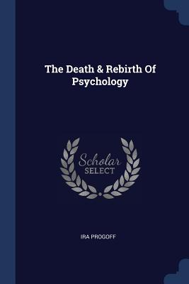 The Death & Rebirth of Psychology - Progoff, Ira
