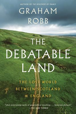 The Debatable Land: The Lost World Between Scotland and England - Robb, Graham