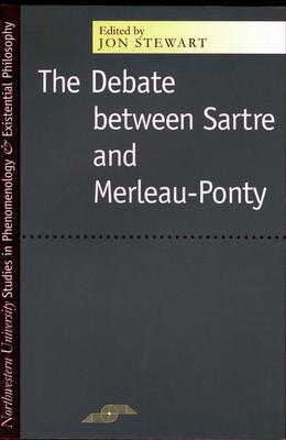 The Debate Between Sartre and Merleau-Ponty - Stewart, Jon Bartley (Editor)