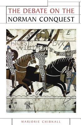 The Debate on the Norman Conquest - Chibnall, Marjorie, and Chibnall, Marjorie (Preface by), and Richardson, R C (Foreword by)
