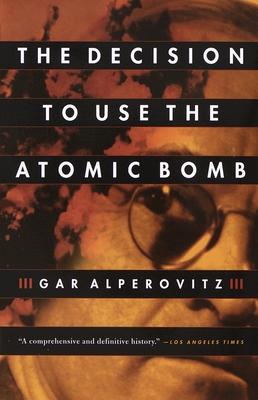 The Decision to Use the Atomic Bomb - Alperovitz, Gar