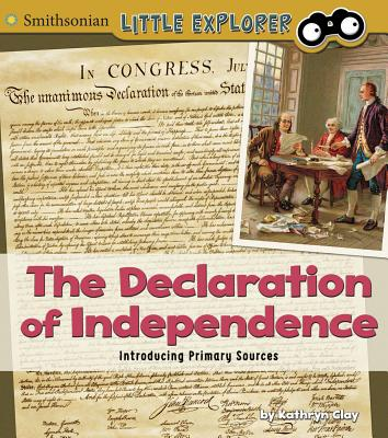 The Declaration of Independence: Introducing Primary Sources - Clay, Kathryn