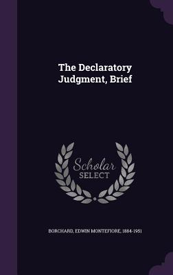 The Declaratory Judgment, Brief - Borchard, Edwin Montefiore