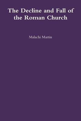 The Decline and Fall of the Roman Church - Martin, Malachi