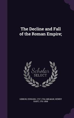 The Decline and Fall of the Roman Empire; - Gibbon, Edward