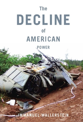 The Decline of American Power: The U.S. in a Chaotic World - Wallerstein, Immanuel