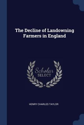The Decline of Landowning Farmers in England - Taylor, Henry Charles
