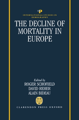 The Decline of Mortality in Europe - Schofield, Roger S (Editor), and Reher, David S (Editor), and Bideau, Alain (Editor)