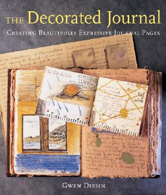 The Decorated Journal: Creating Beautifully Expressive Journal Pages - Diehn, Gwen