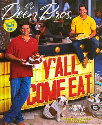 The Deen Bros. Y'all Come Eat - Deen, Jamie, and Deen, Bobby, and Clark, Melissa