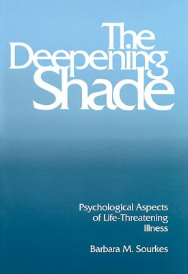 The Deepening Shade: Psychological Aspects of Life-Threatening Illness - Sourkes, Barbara M