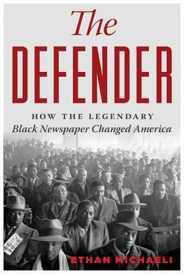 The Defender: How the Legendary Black Newspaper Changed America - Michaeli, Ethan