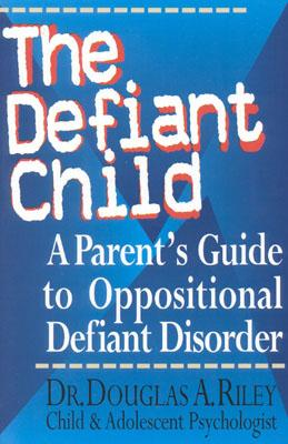 The Defiant Child: A Parent's Guide to Oppositional Defiant Disorder - Riley, Douglas a