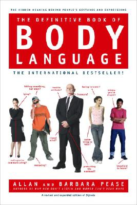The Definitive Book of Body Language: The Hidden Meaning Behind People's Gestures and Expressions - Pease, Barbara, and Pease, Allan
